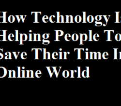 How Technology Is Helping People To Save Their Time In Online World